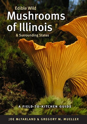 Edible Wild Mushrooms of Illinois & Surrounding States By Mcfarland, Joe/ Mueller, Gregory M.