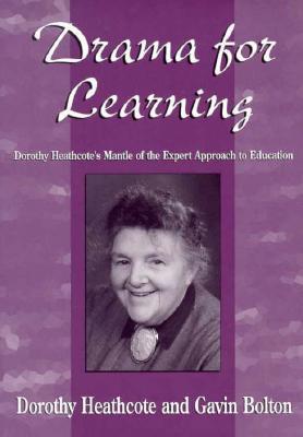 Drama for Learning By Bolton, Gavin/ Heathcote, Dorothy/ O'Neill, Cecily (FRW)