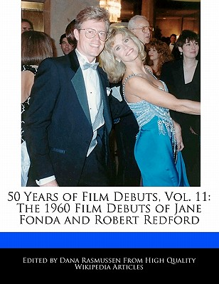 50 Years of Film Debuts, Vol. 11: The 1960 Film Debuts of Jane Fonda and Robert Redford by Rasmussen, Dana [Paperback]